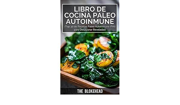 Amazon.com: Libro de Cocina Paleo Autoinmune ¡Top 30 de Recetas Paleo Autoinmune (PAI) para Desayunar Reveladas! (Spanish Edition) eBook: The Blokehead, ...