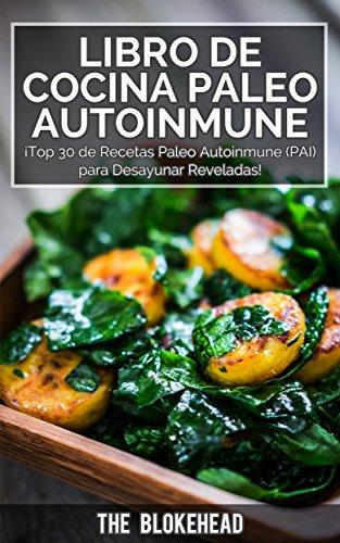 Libro de Cocina Paleo Autoinmune ¡Top 30 de Recetas Paleo Autoinmune (PAI) para