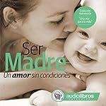 Ser Madre: Un amor sin condiciones | Mariano Schlatter
