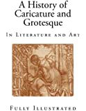 A History of Caricature and Grotesque: In Literature and Art