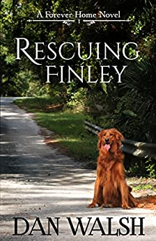Rescuing Finley (A Forever Home Novel Book 1) by [Walsh, Dan]