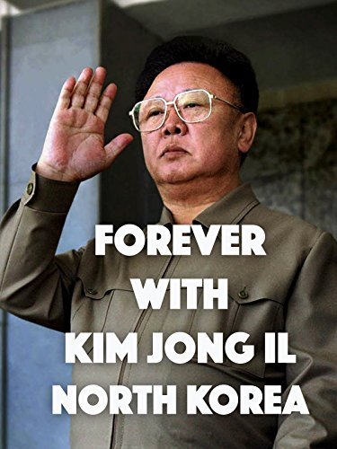 Forever With Kim Jong Il: North Korea
