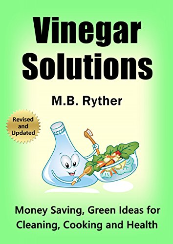 Vinegar Solutions: Money Saving, Green Ideas for Cleaning, Cooking and Health
