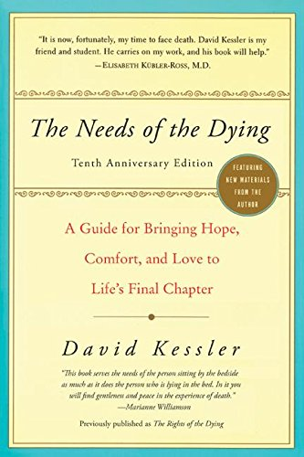 The Needs of the Dying: A Guide for Bringing Hope, Comfort, and Love to Life8217;s Final Chapter