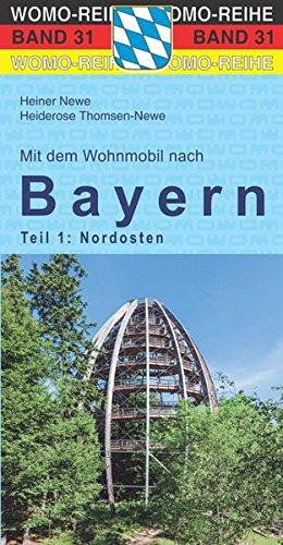 Mit dem Wohnmobil nach Bayern: Teil 1: Der Nordosten (Womo-Reihe)