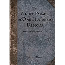 The Night Parade of One Hundred Demons: A Field Guide to Japanese Yokai (Yokai Series Book 1)