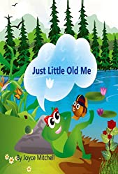 Children's Books: Just Little Old Me (Rhymes ebook) (Early Learning: Adventure & Education) (Frogs & Fish: Kid's Picture Books)