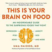 This Is Your Brain on Food: An Indispensable Guide to the Surprising Foods That Fight Depression, Anxiety, PTS