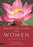 Daoist Nei Gong for Women: The Art of the Lotus and the Moon (English Edition)