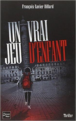 Un vrai jeu d'enfant - François-Xavier DILLARD