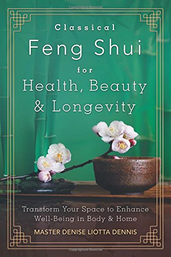 Read Online Classical Feng Shui for Health, Beauty & Longevity: Transform Your Space to Enhance Well-Being in Body & Home ebook