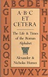 img - for A B C Et Cetera: The Life & Times of the Roman Alphabet book / textbook / text book
