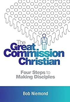 The Great Commission Christian: Four Steps to Making Disciples