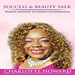 Success and Beauty Talk: Woman Employee to Woman Entrepreneur | Charlotte Howard