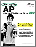 Cracking the AP Human Geography Exam, 2012 Edition, Princeton Review Staff, 0375427309