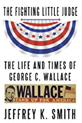 The Fighting LIttle Judge: The Life and Times of George C. Wallace Kindle Edition