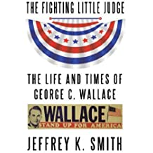 The Fighting LIttle Judge:  The Life and Times of George C. Wallace