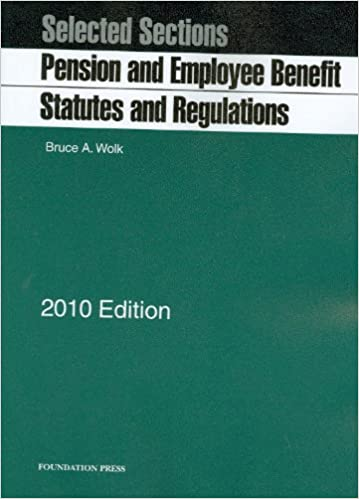 Selected Sections: Pension and Employee Benefit Statutes and Regulations, 2010 ed.