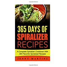 Spiralizer: 365 Days Of Spiralizer Recipes: A Complete Spiralizer Cookbook With