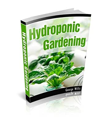 Hydroponic Gardening Kindle edition by George Willis