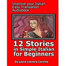 12 Italian Stories for beginners: 12 Italian Stories in easy Italian to learn fast - with English translation (Italian Short Stories for beginners)