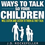 Ways to Talk So Your Children Will Listen and Listen to Them as They Talk | J. D. Rockefeller