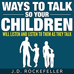 Ways to Talk So Your Children Will Listen and Listen to Them as They Talk Audiobook
