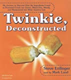 Twinkie Deconstructed: My Journey to Discover How the Ingredients Found in Processed Foods Are Grown, Mined (Yes, Mined), and Manipulated Into What America Eats