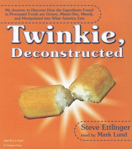 Twinkie Deconstructed: My Journey to Discover How the Ingredients Found in Processed Foods Are Grown, Mined (Yes, Mined), and Manipulated Into What America Eats by Brand: Listen n Live Audio, Inc.
