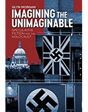 Imagining the Unimaginable: Speculative Fiction and the Holocaust