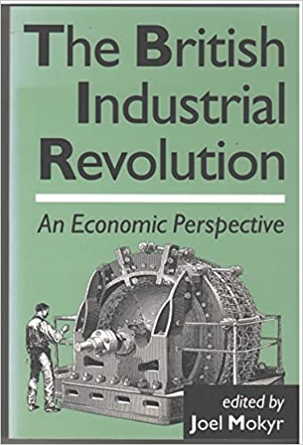 The British Industrial Revolution: An Economic Perspective, Mokyr, Joel