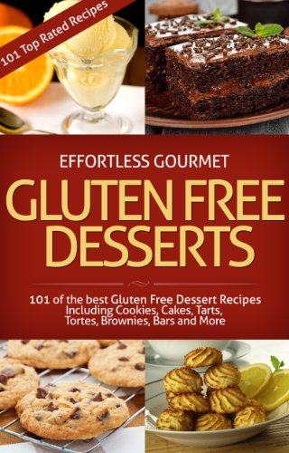 Effortless Gourmet Gluten Free Desserts  Gluten Free Recipes for Cookies Cakes Muffins Tarts Torts and More for Gluten Free Diet: Gluten Free Desserts  Gluten Free Recipes  Desserts and More