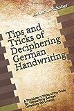 Tips and Tricks of Deciphering German Handwriting: A Translator's Tricks of the Trade for Transcribing German Genealogy…
