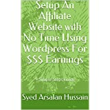 Setup An Affiliate Website with No Time Using Wordpress For $$$ Earnings: 9 Simple Steps Guide
