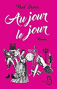 Au jour le jour (ROMAN) (French Edition) by [VACCA, Paul]