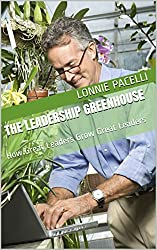 The Leadership Greenhouse: How Great Leaders Grow Great Leaders (The Leadership Made Simple Series Book 12)
