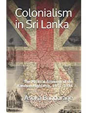Colonialism in Sri Lanka: The Political Economy of the Kandyan Highlands, 1833–1886