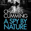 A Spy by Nature Hörbuch von Charles Cumming Gesprochen von: Charlie Anson