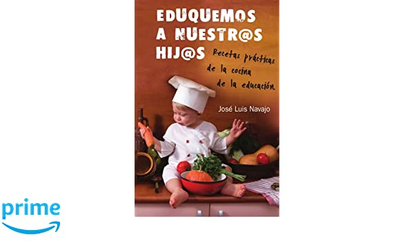 Eduquemos a nuestr@s hij@s (Spanish Edition): Jose Luís Navajo: 9788493386177: Amazon.com: Books