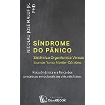 Síndrome do pânico - Sistêmica Organísmica Versus Isomorfismo Mente-Cérebro: Psicodinâmica e a física dos processos emocionais no viés Reichiano
