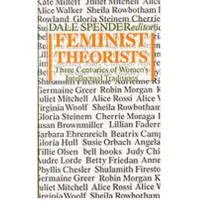 Feminist Theorists: Three centuries of key women thinkers