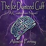 The Ice Diamond Cuff: Custodian Novel #4 | Alison Pensy