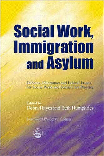 Social Work, Immigration and Asylum: Debates, Dilemmas and Ethical Issues for Social Work and Social Care Practice (Best Practices For Social Work With Refugees And Immigrants)
