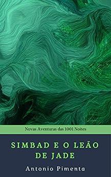 Simbad e o Leão de Jade: Novas Aventuras das 1001 Noites por [Pimenta, Antonio ]