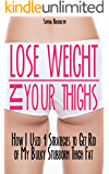 Lose Weight In Your Thighs: How I Used for 4 Strategies to Get Rid of My Bulky Stubborn Thigh Fat