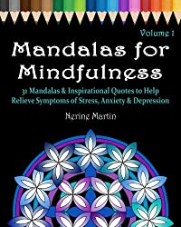 Mandalas for Mindfulness Volume 1: 31 Mandalas & Inspirational Quotes to Help Relieve Symptoms of Stress, Anxiety & Depression, Adult Coloring Book Series by ColorYourWayToHappy.com
