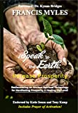 I Speak To The Earth: Release Prosperity: Rediscovering an Ancient Spiritual Technology for Manifesting Dominion and The Healing of the Land