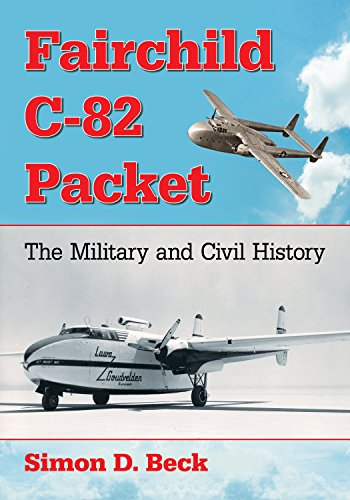 Freight Boxcar - Fairchild C-82 Packet: The Military and Civil History