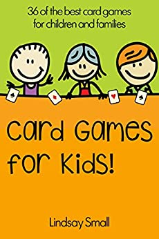 Card Games for Kids: 36 of the Best Card Games for Children and Families by [Small, Lindsay]