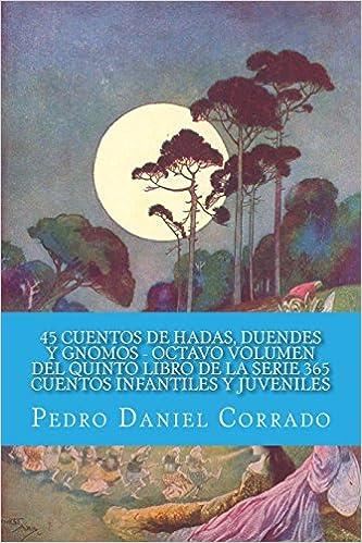 45 Cuentos de Hadas, Duendes y Gnomos Octavo Volumen del Quinto Libro de la Serie 365 Cuentos Infantiles y Juveniles: 365 Cuentos Infantiles y Juveniles: ...